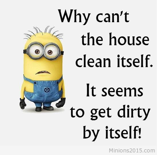 minions- clean house- fitness- mental focus